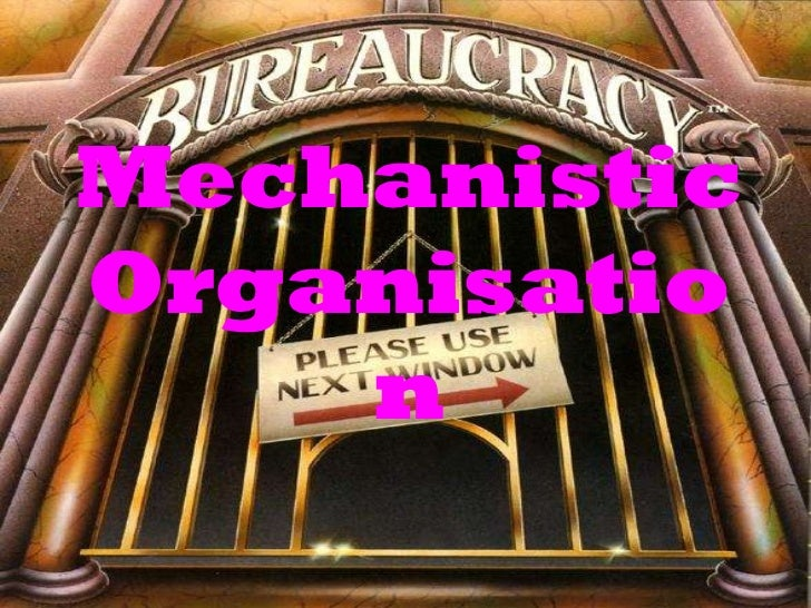 mechanistic organization Definition of mechanistic organization: this type of organization is hierarchical and bureaucratic it is characterized by its (1) highly centralized authority, (2.