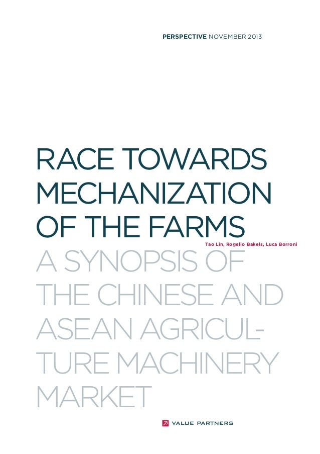 PERSPECTIVE NOVEMBER 2013  RACE TOWARDS MECHANIZATION OF THE FARMS A SYNOPSIS OF THE CHINESE AND ASEAN AGRICUL TURE MACHIN...