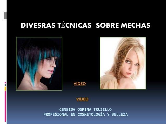 CENEIDA OSPINA TRUJILLO PROFESIONAL EN COSMETOLOGÍA Y BELLEZA DIVESRAS TÉCNICAS SOBRE MECHAS VIDEO VIDEO