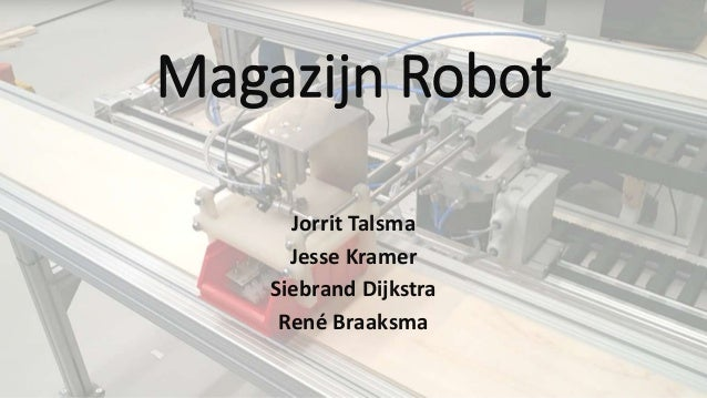 Magazijn Robot Jorrit Talsma Jesse Kramer Siebrand Dijkstra René Braaksma