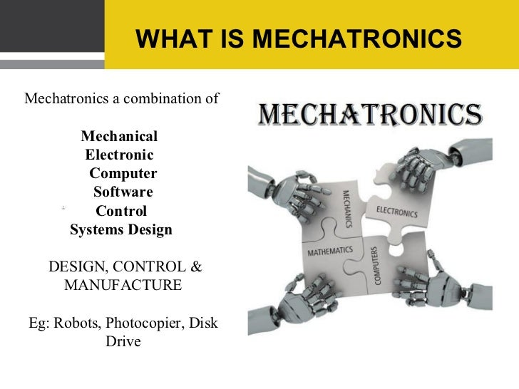 mechatronics Mechatronics learn in lab-based courses customized to teach a core set of mechanical, fluid power, electrical, and electronic control and automation technical skills applicable in a wide variety of settings.