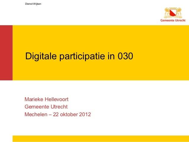 Dienst WijkenDigitale participatie in 030Marieke HellevoortGemeente UtrechtMechelen – 22 oktober 2012