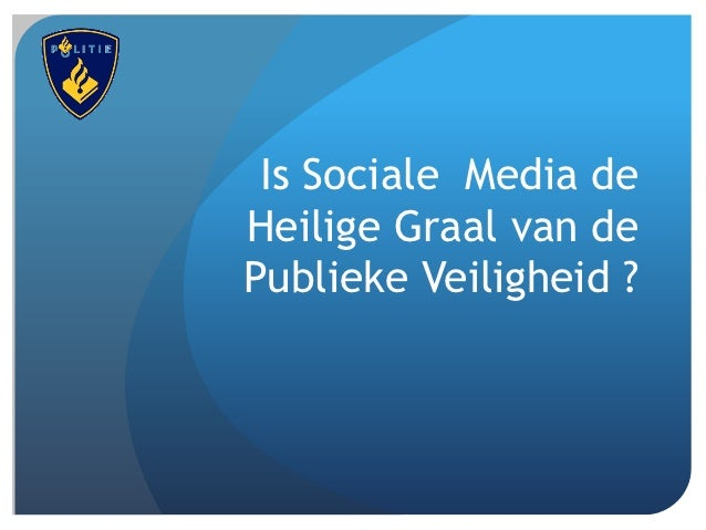 Is Sociale Media deHeilige Graal van dePublieke Veiligheid ?
