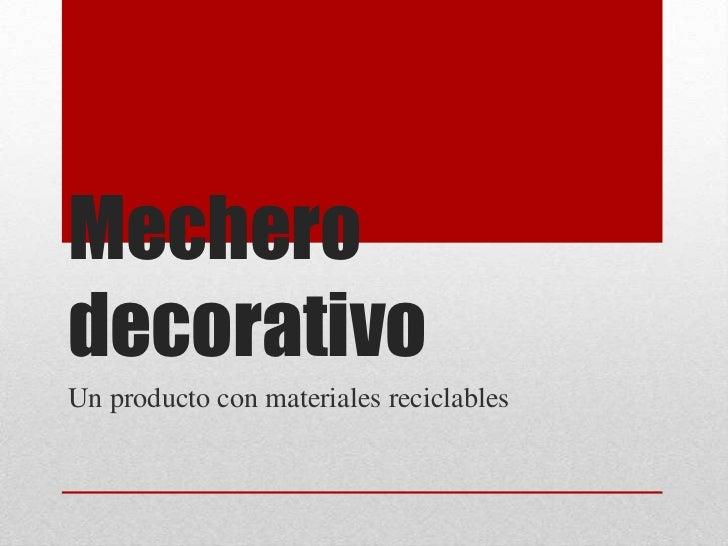 MecherodecorativoUn producto con materiales reciclables