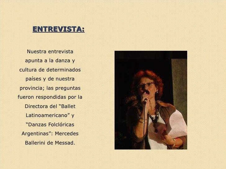 ENTREVISTA: <ul><li>Nuestra entrevista </li></ul><ul><li>apunta a la danza y cultura de determinados países y de nuestra p...