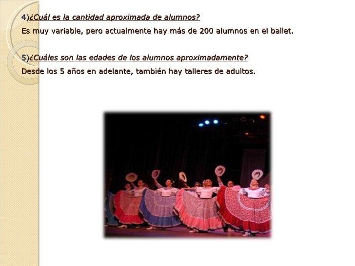 4) ¿Cuál es la cantidad aproximada de alumnos? Es muy variable, pero actualmente hay más de 200 alumnos en el ballet.  5)...