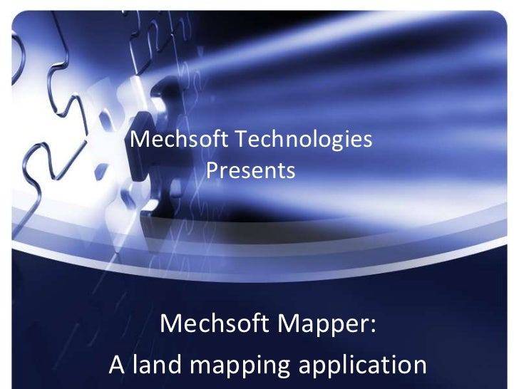 Mechsoft Technologies Presents<br />Mechsoft Mapper: <br />A land mapping application<br />