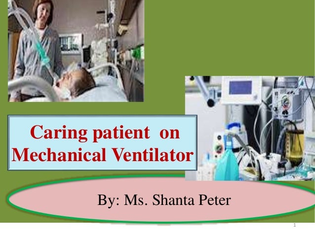 By: Ms. Shanta Peter Caring patient on Mechanical Ventilator 1