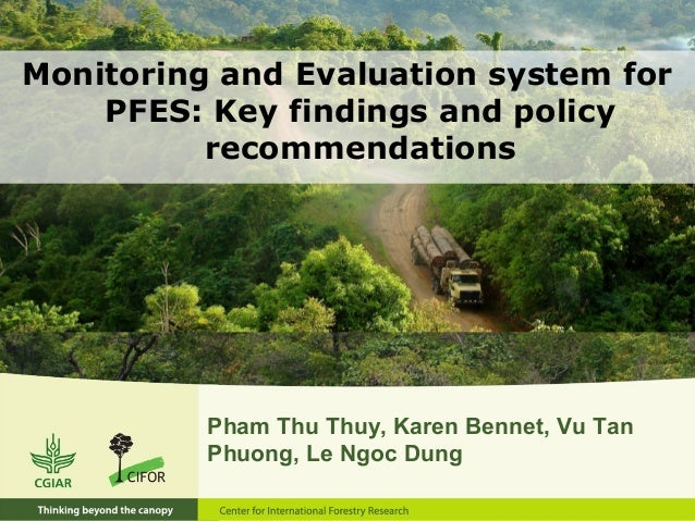 Monitoring and Evaluation system for PFES: Key findings and policy recommendations Pham Thu Thuy, Karen Bennet, Vu Tan Phu...