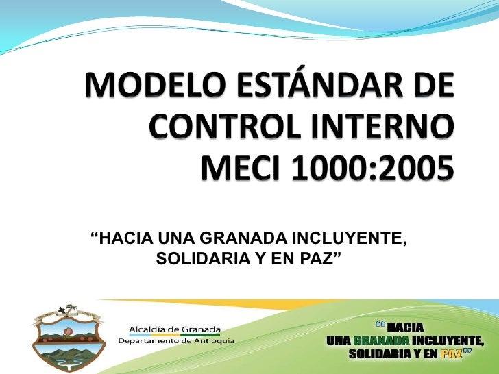 """MODELO ESTÁNDAR DE CONTROL INTERNOMECI 1000:2005<br />""""HACIA UNA GRANADA INCLUYENTE, <br />SOLIDARIA Y EN PAZ""""<br />"""