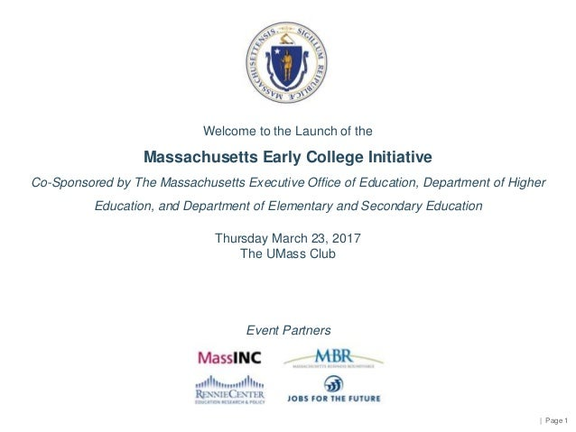 | Page 1 Welcome to the Launch of the Massachusetts Early College Initiative Co-Sponsored by The Massachusetts Executive O...