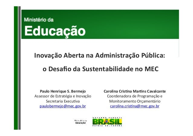 Inovação  Aberta  na  Administração  Pública:          o  Desafio  da  Sustentabilidade  no  MEC...