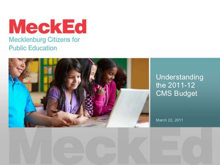 Understanding the 2011-12  CMS Budget March 22, 2011