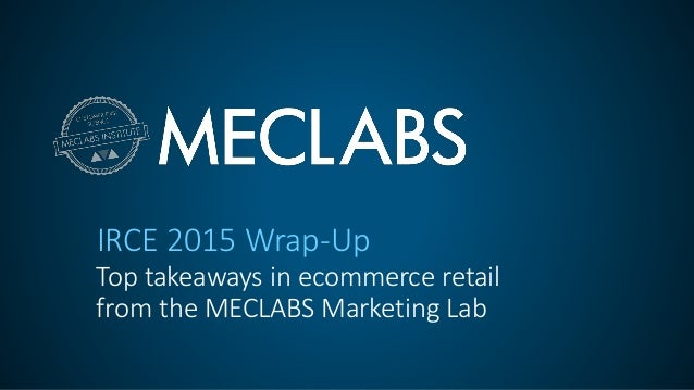 IRCE 2015 Wrap-Up Top takeaways in ecommerce retail from the MECLABS Marketing Lab