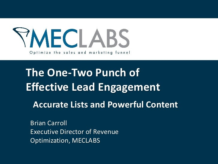 The One-Two Punch ofEffective Lead Engagement Accurate Lists and Powerful ContentBrian CarrollExecutive Director of Revenu...