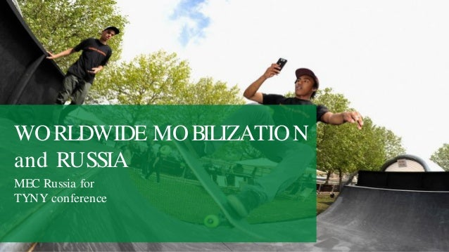 WORLDWIDE MOBILIZATION and RUSSIA  MEC Russia for  TYNY conference