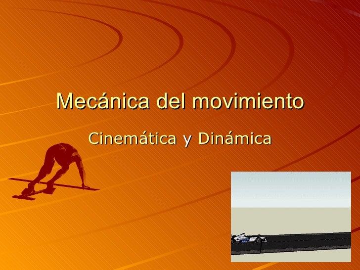 Mecánica del movimiento Cinemática  y  Dinámica