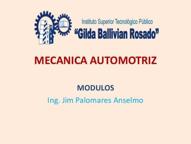 MECANICA AUTOMOTRIZ MODULOS Ing. Jim Palomares Anselmo