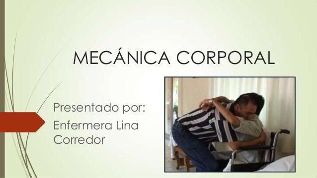 MECÁNICA CORPORAL Presentado por: Enfermera Lina Corredor