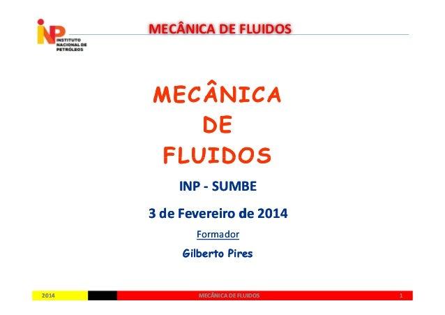 MECÂNICAMECÂNICA DEDE FLUIDOSFLUIDOS MECÂNICA DE FLUIDOS 20142014 11MECÂNICA DE FLUIDOSMECÂNICA DE FLUIDOS FLUIDOSFLUIDOS ...
