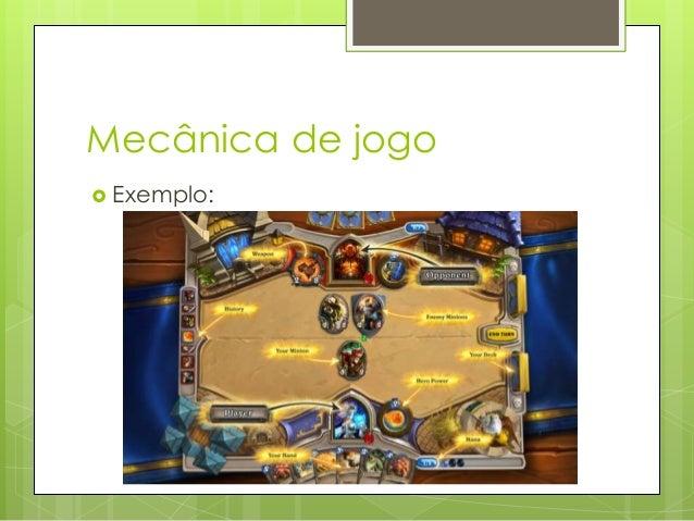 Mecânica de jogo  Exemplo: