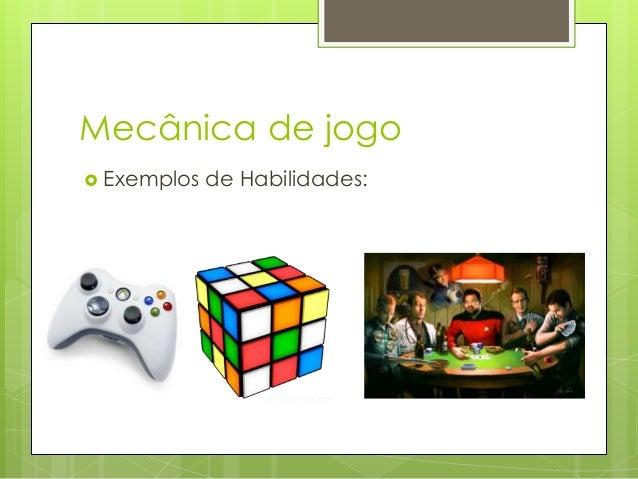 Mecânica de jogo  Exemplos  de Habilidades: