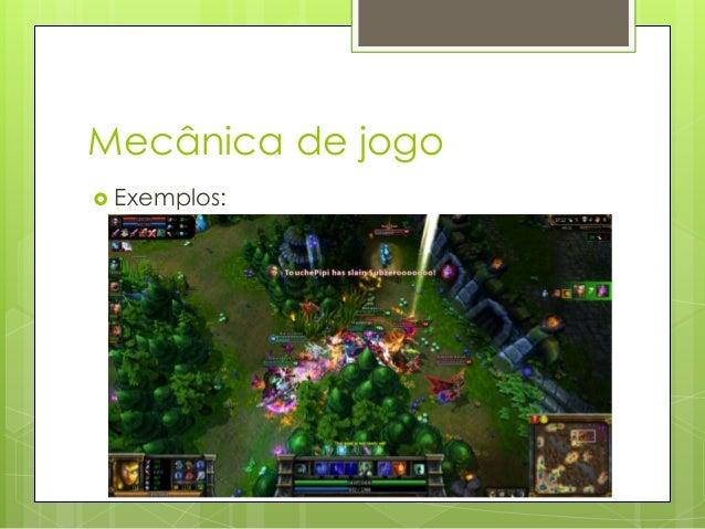 Mecânica de jogo  Exemplos: