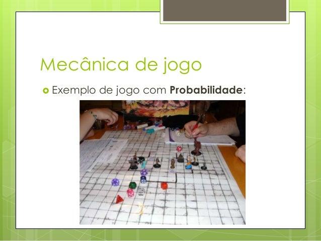 Mecânica de jogo  Exemplo  de jogo com Probabilidade: