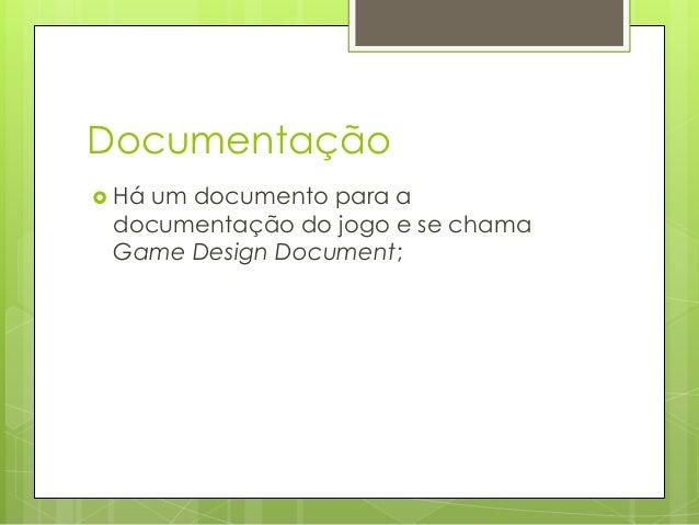 Documentação  Há  um documento para a documentação do jogo e se chama Game Design Document;