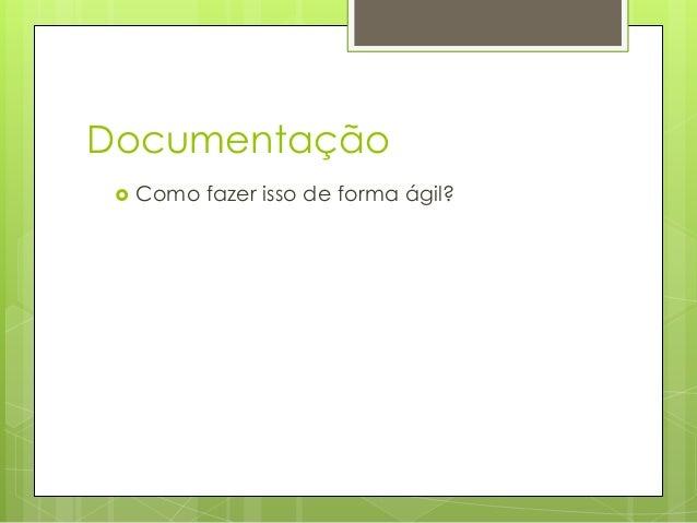 Documentação   Como fazer isso de forma ágil?