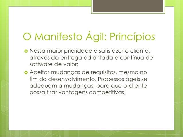 O Manifesto Ágil: Princípios     Nossa maior prioridade é satisfazer o cliente, através da entrega adiantada e contínua ...