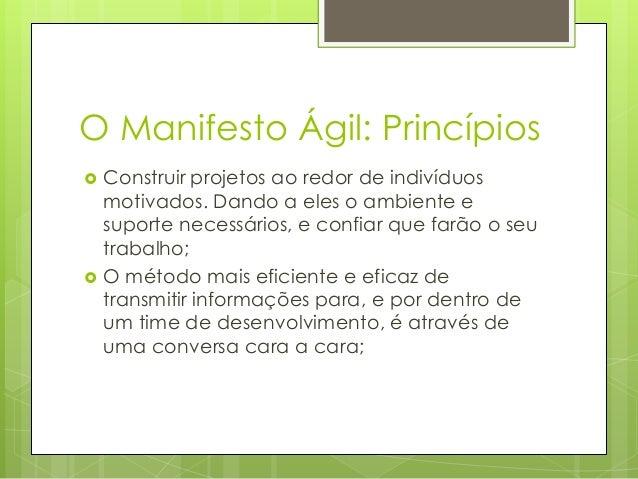 O Manifesto Ágil: Princípios     Construir projetos ao redor de indivíduos motivados. Dando a eles o ambiente e suporte ...