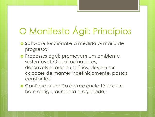 O Manifesto Ágil: Princípios      Software funcional é a medida primária de progresso; Processos ágeis promovem um ambi...