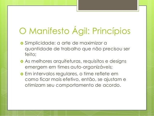 O Manifesto Ágil: Princípios      Simplicidade: a arte de maximizar a quantidade de trabalho que não precisou ser feito...