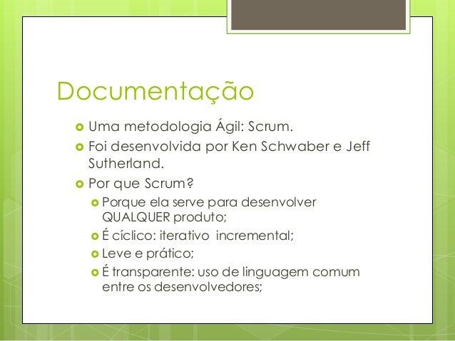 Documentação     Uma metodologia Ágil: Scrum. Foi desenvolvida por Ken Schwaber e Jeff Sutherland. Por que Scrum?  Por...