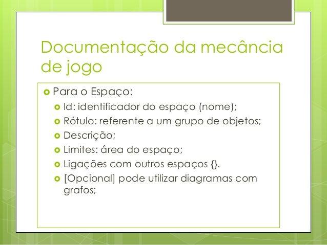 Documentação da mecância de jogo  Para     os Objetos (estória de criação):  Id: identificador do objeto; Rótulo: refe...