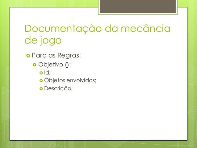 Documentação da mecância de jogo  Para  as Habilidades:   Id;  Descrição;  Ação  Grau.  {};