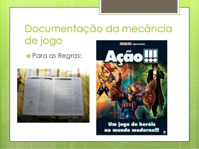Documentação da mecância de jogo  Para  as Probabilidade:   Id;  Descrição;  Espaço;  Objetos  envolvidos;  Ações En...