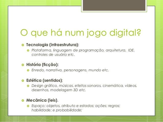 O que há num jogo digital?   Tecnologia (infraestrutura):     História (ficção):     Enredo, narrativa, personagens, ...