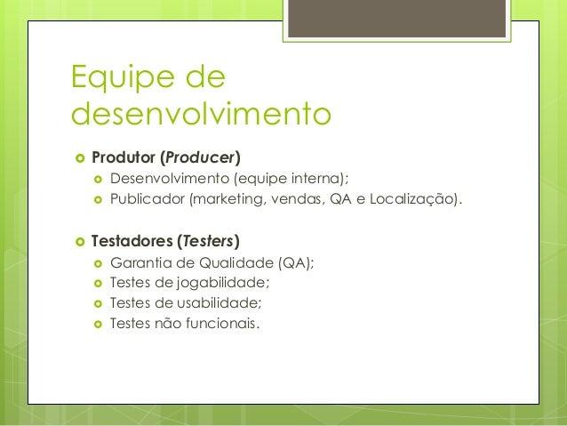 Equipe de desenvolvimento   Produtor (Producer)       Desenvolvimento (equipe interna); Publicador (marketing, vendas,...