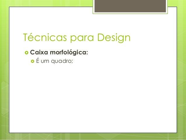 Técnicas para Design  Caixa   morfológica:  É um quadro;