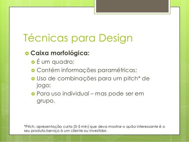 Técnicas para Design  Caixa      morfológica:  É um quadro; Contém informações paramétricas; Uso de combinações para ...