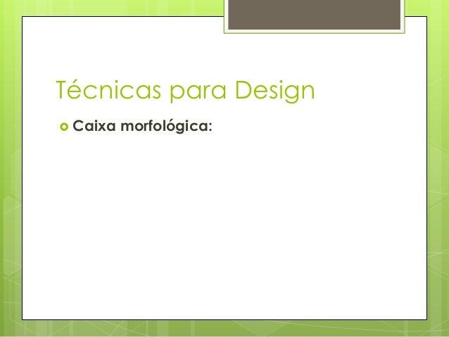 Técnicas para Design  Caixa  morfológica: