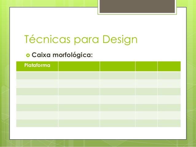 Técnicas para Design  Caixa Plataforma  morfológica: