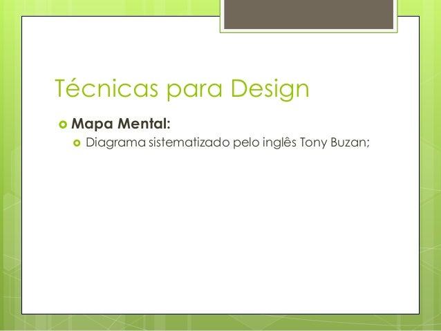 Técnicas para Design  Mapa   Mental:  Diagrama sistematizado pelo inglês Tony Buzan;