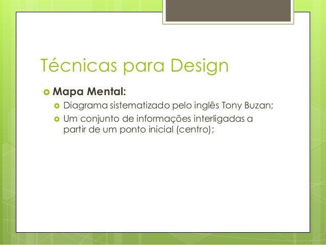 Técnicas para Design  Mapa    Mental:  Diagrama sistematizado pelo inglês Tony Buzan; Um conjunto de informações interl...