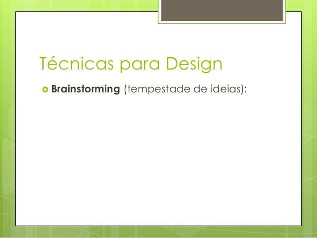 Técnicas para Design  Brainstorming  (tempestade de ideias):