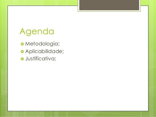 Agenda  Metodologia;  Aplicabilidade;  Justificativa;