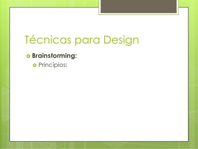 Técnicas para Design  Brainstorming:   Princípios: