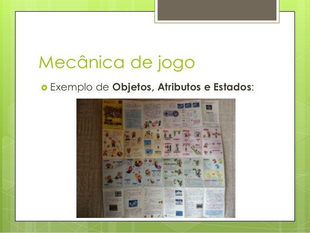 Mecânica de jogo  Exemplo  de Objetos, Atributos e Estados: